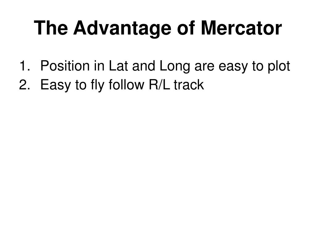 The Advantage of Mercator