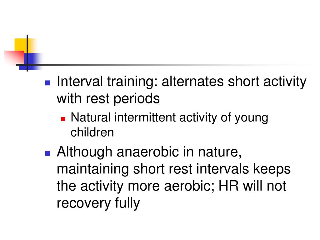Interval training: alternates short activity with rest periods