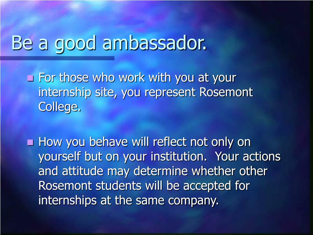 Be a good ambassador.
