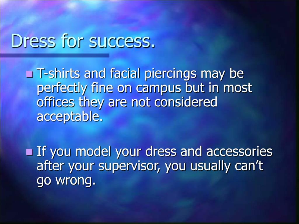 Dress for success.