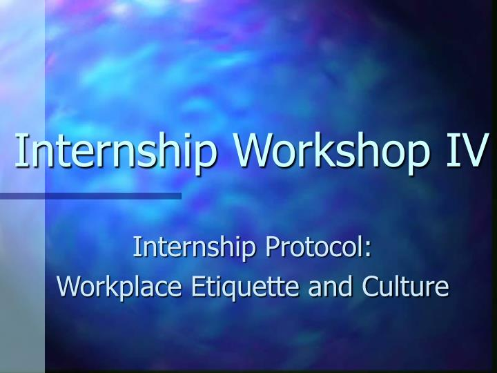 Internship workshop iv