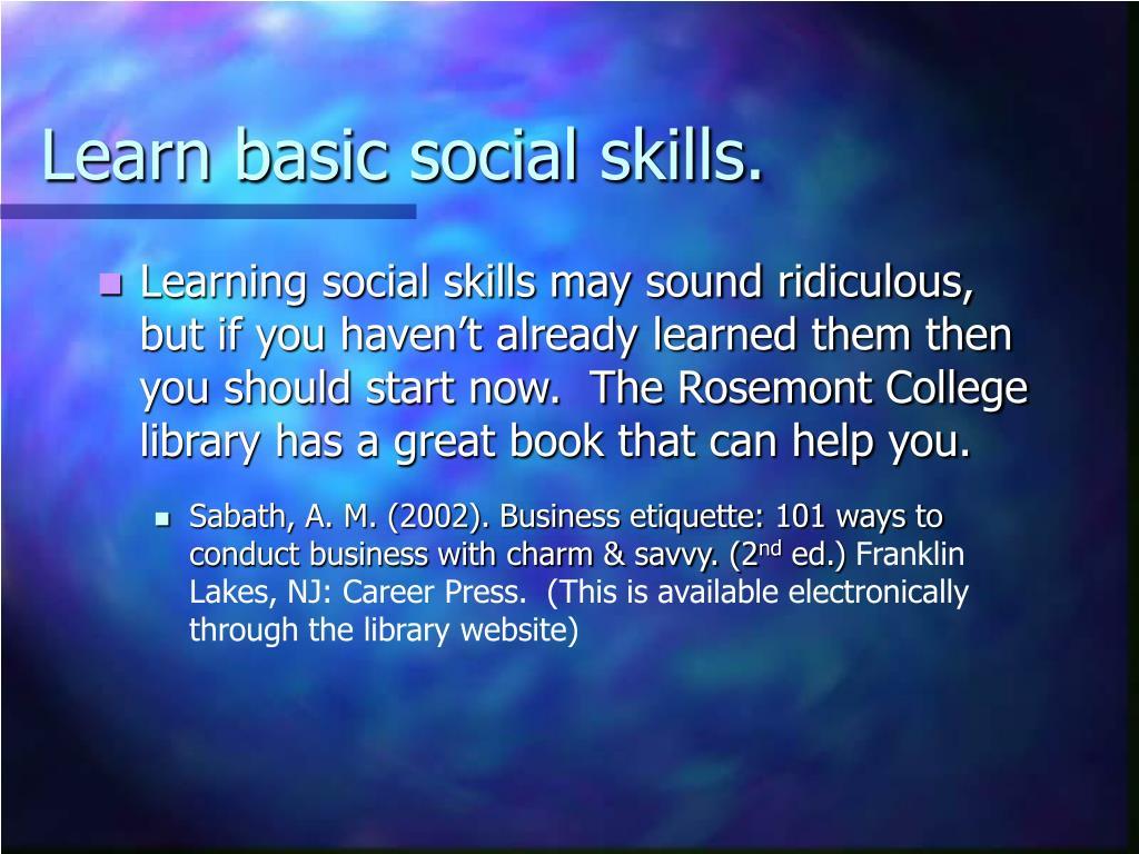 Learn basic social skills.