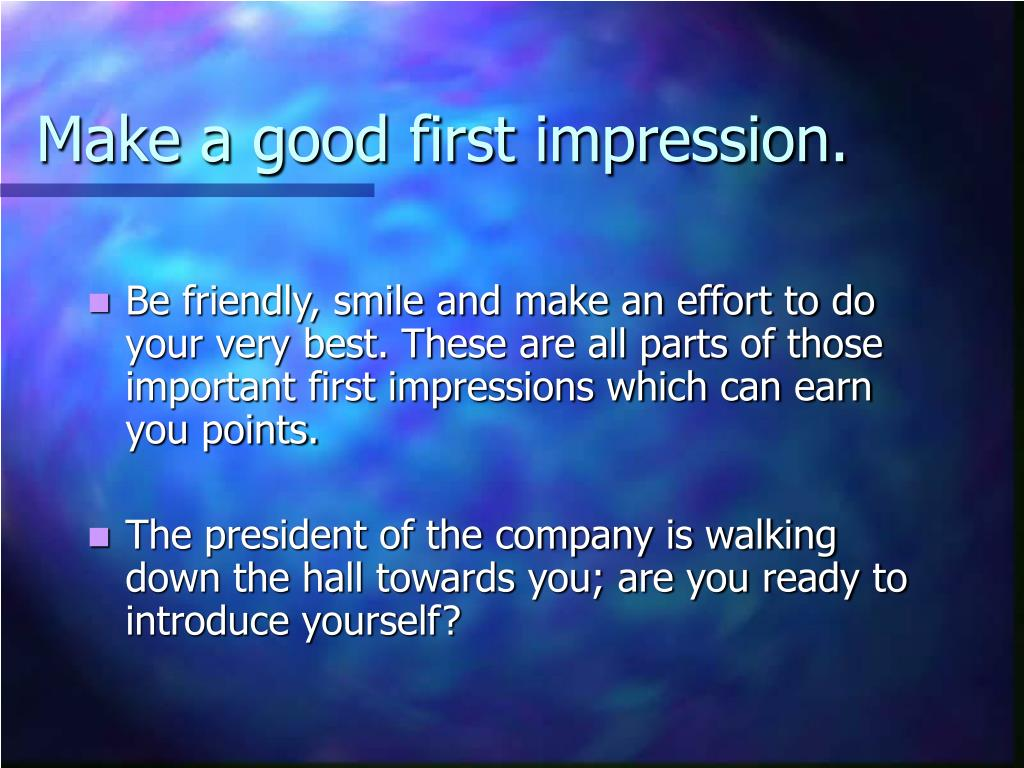 Make a good first impression.