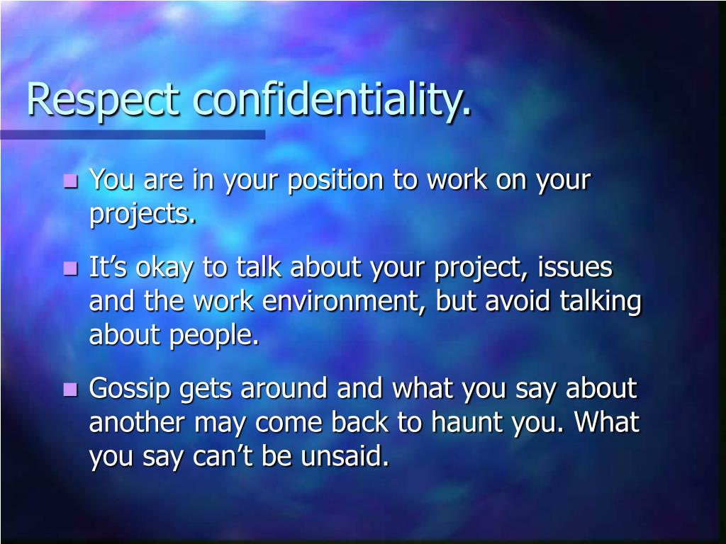 Respect confidentiality.