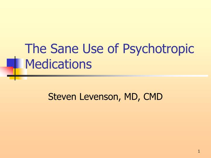 The sane use of psychotropic medications l.jpg