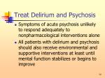 treat delirium and psychosis72