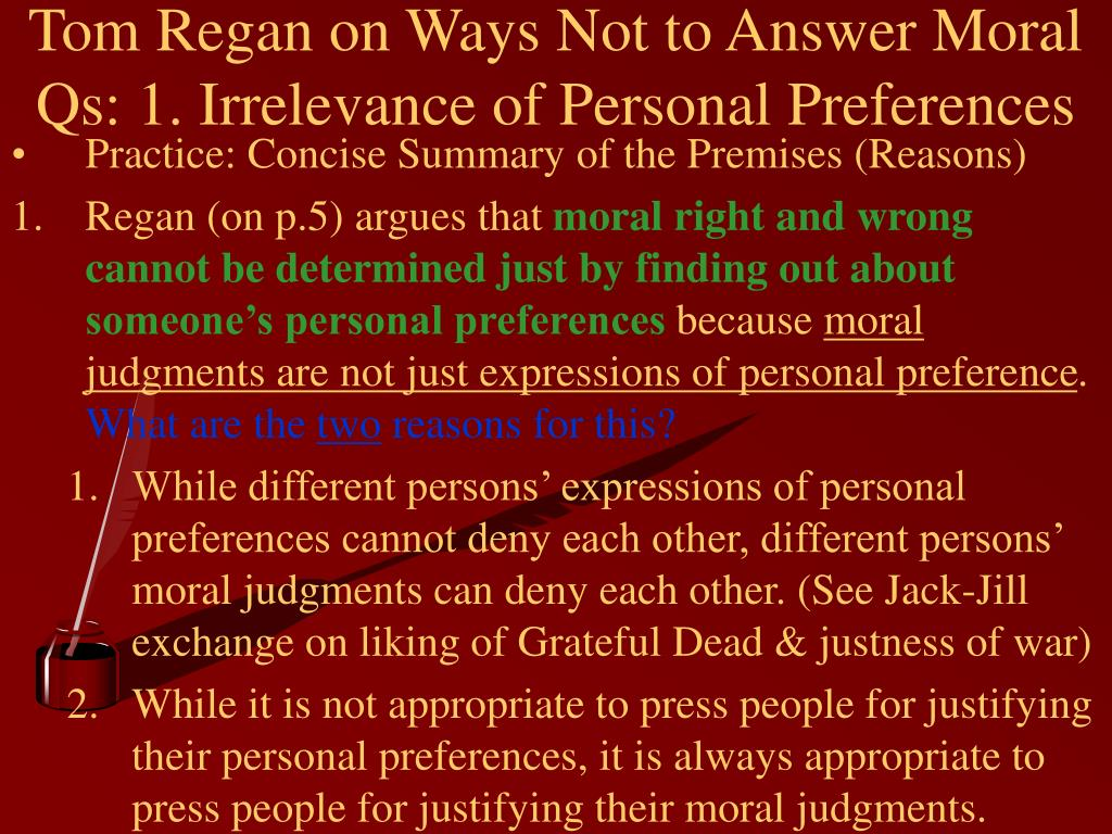 Tom Regan on Ways Not to Answer Moral Qs: 1. Irrelevance of Personal Preferences
