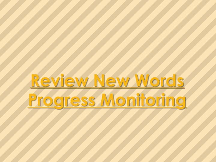 Review new words progress monitoring l.jpg