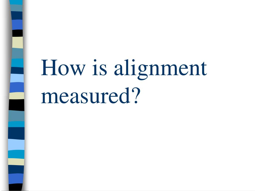 How is alignment measured?