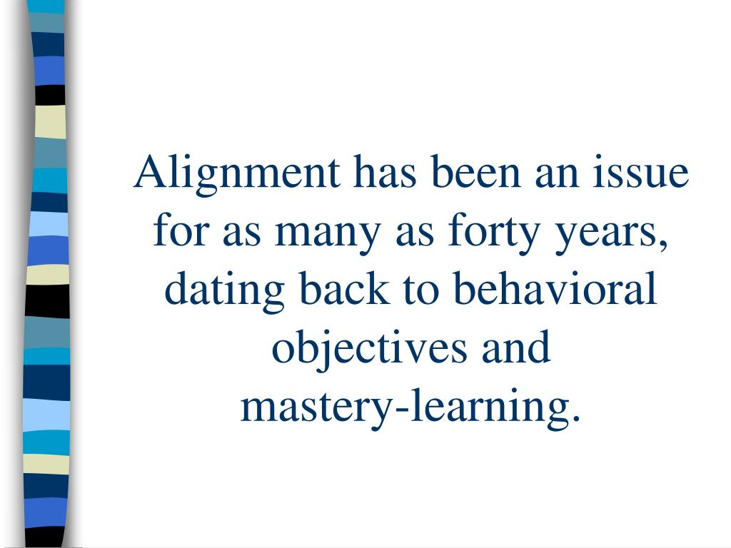 Alignment has been an issue for as many as forty years,