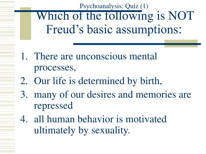Psychoanalysis quiz 1 which of the following is not freud s basic assumptions