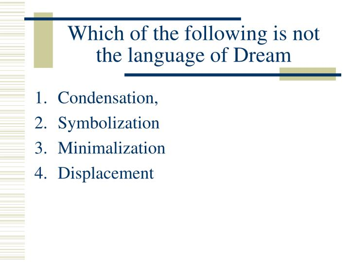 Which of the following is not the language of dream l.jpg
