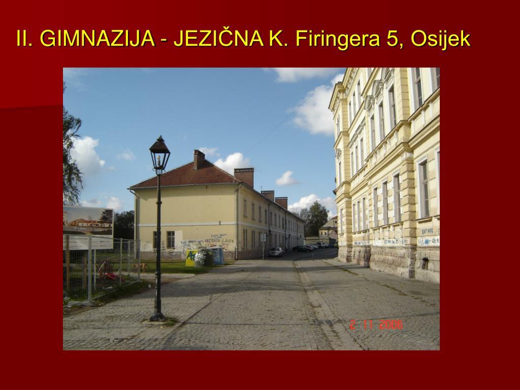 II. GIMNAZIJA - JEZIČNA K. Firingera 5, Osijek