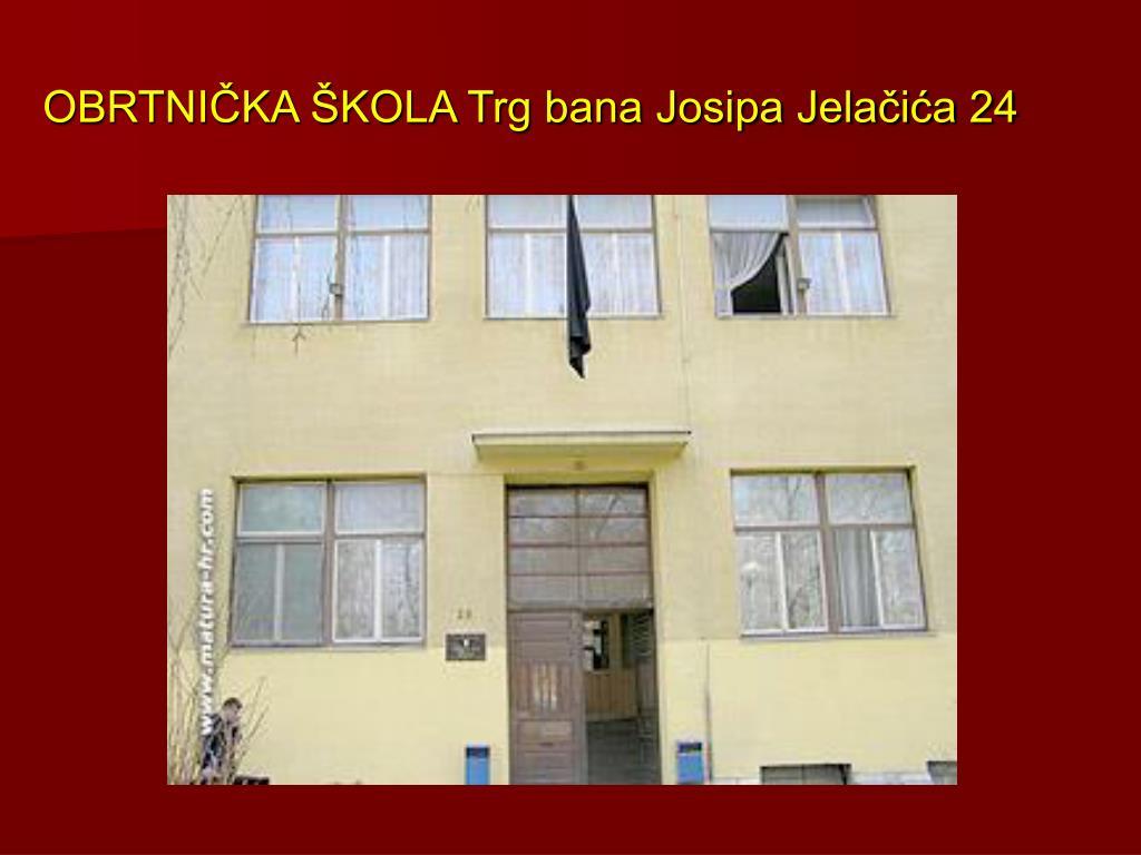 OBRTNIČKA ŠKOLA Trg bana Josipa Jelačića 24