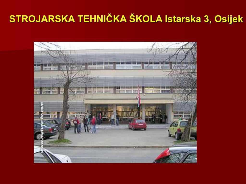 STROJARSKA TEHNIČKA ŠKOLA Istarska 3, Osijek