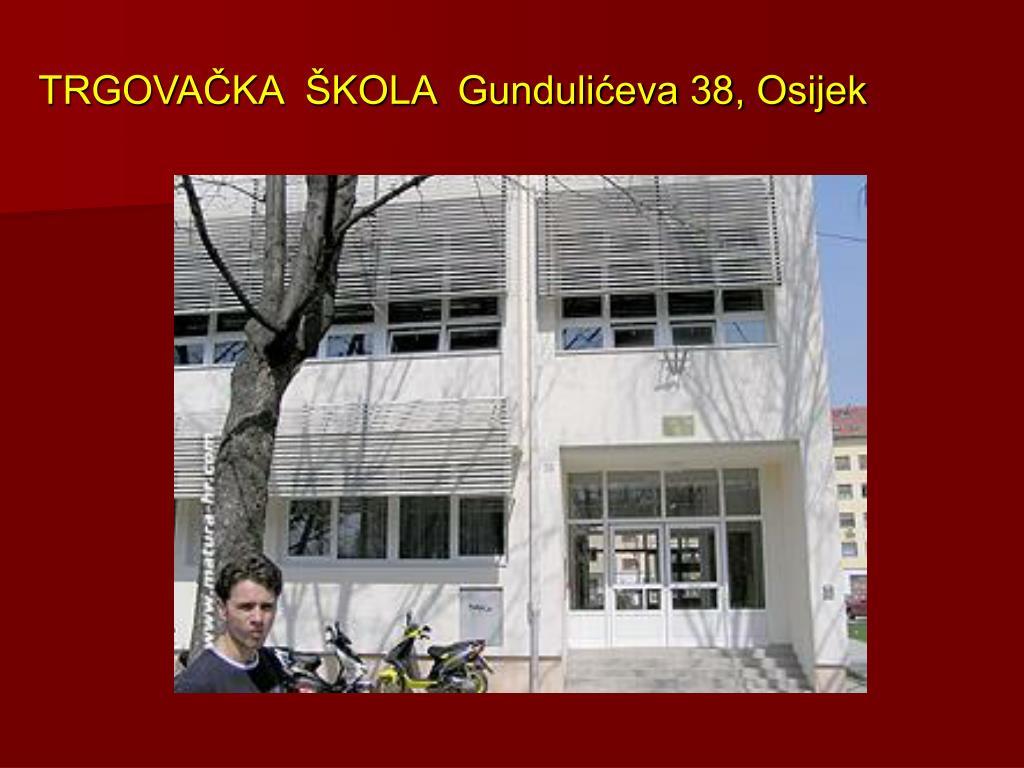 TRGOVAČKA  ŠKOLA  Gundulićeva 38, Osijek