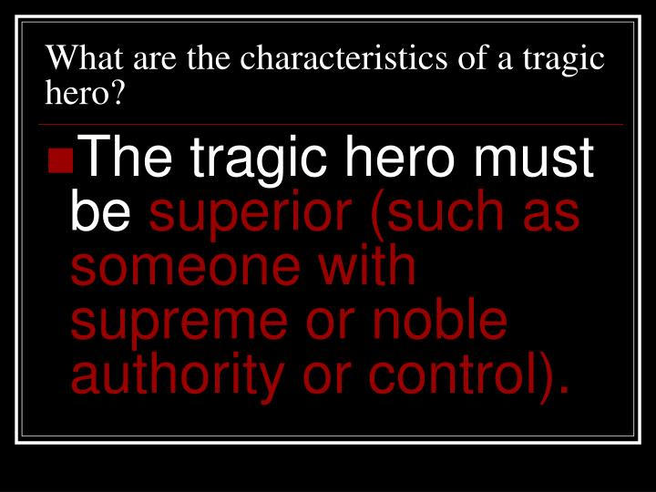 characteristics of a tragic hero Hubris is not the heroic qualities of an epic hero a summary and character  analysis reveals that his hubris makes him a tragic hero.