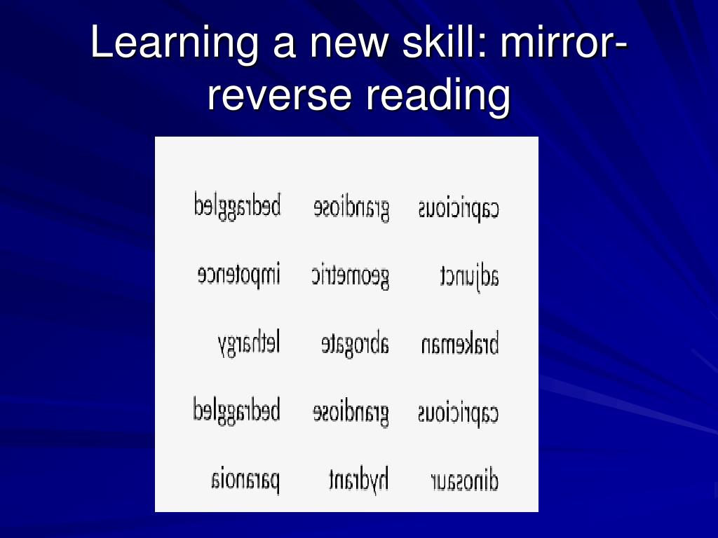 Learning a new skill: mirror-reverse reading