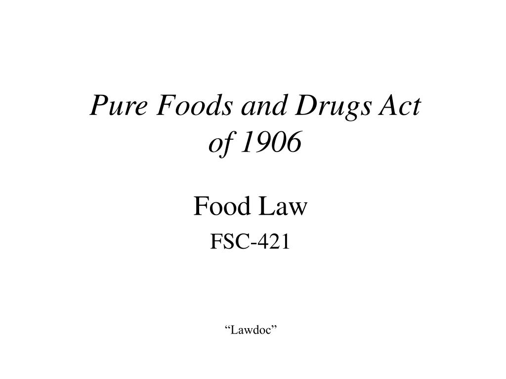 implications of pure food act in The pure food and drug act and the meat inspection act divided administration of food regulation into two bureaus the bureau of chemistry, headed by wiley, administered most provisions of the pure food and drug act the bureau of animal industry, led by daniel salmon, carried out federal meat inspections.