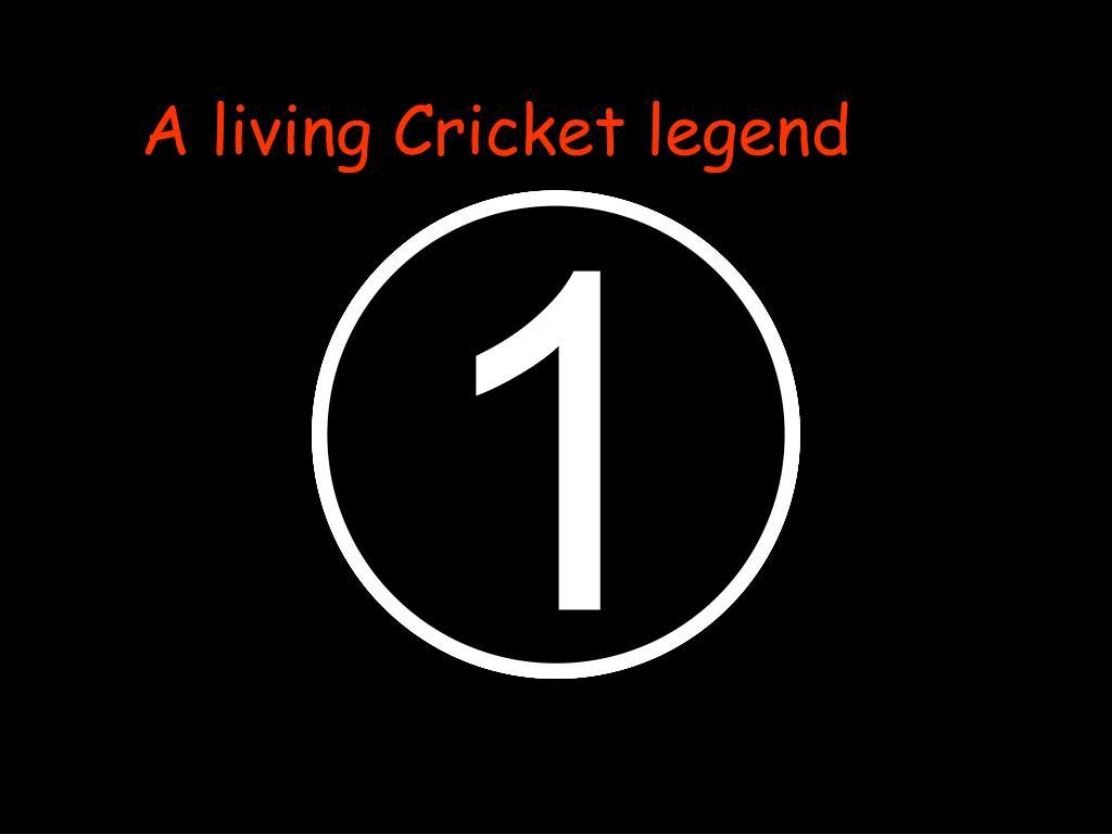 A living Cricket legend