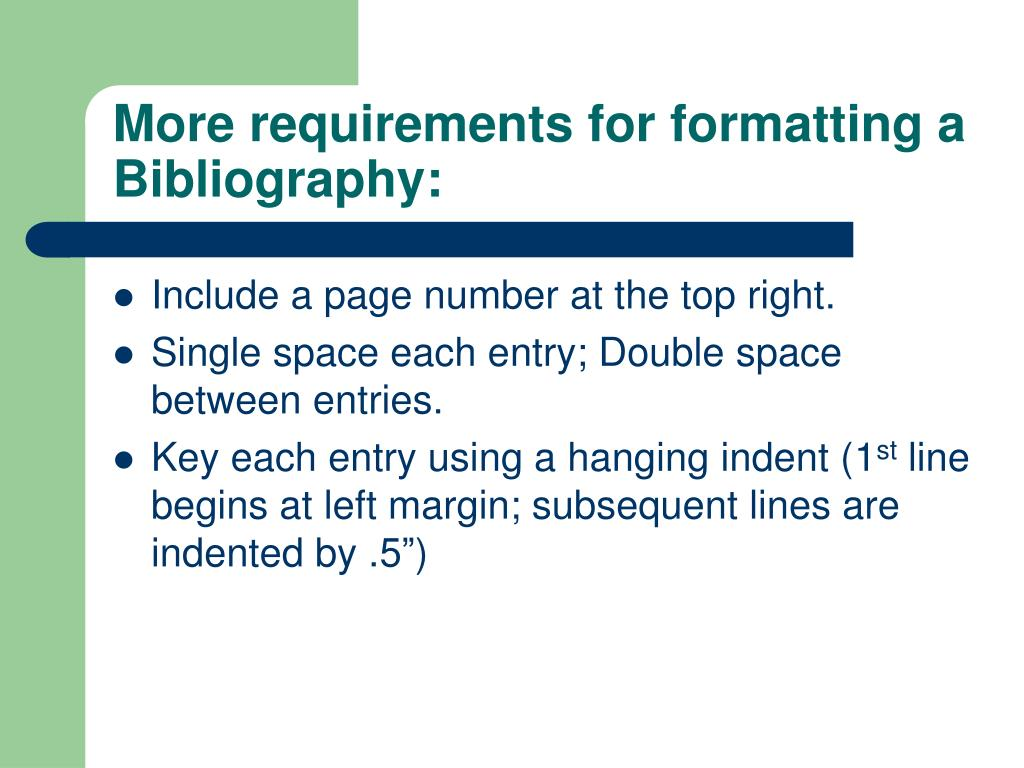More requirements for formatting a Bibliography: