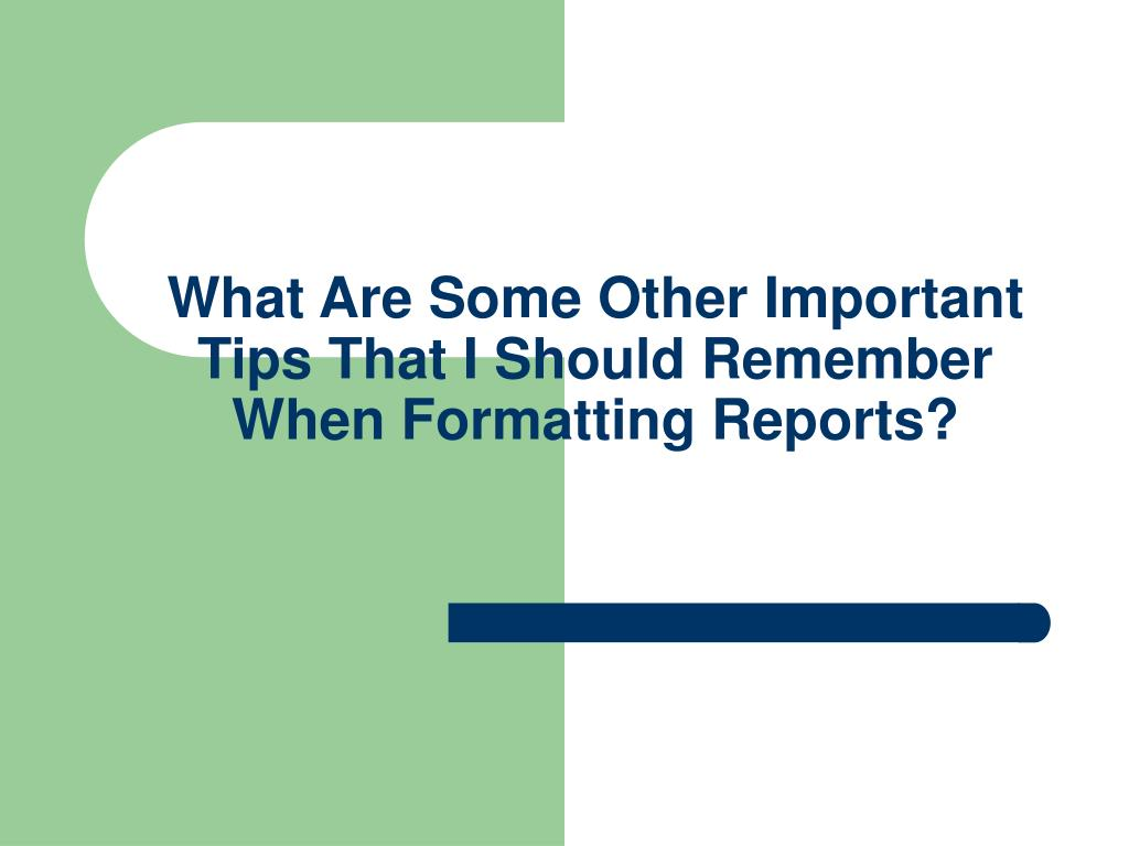 What Are Some Other Important Tips That I Should Remember When Formatting Reports?