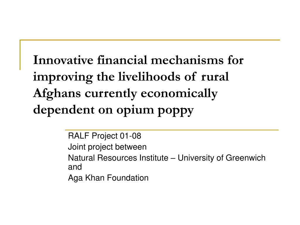 Innovative financial mechanisms for improving the livelihoods of rural Afghans currently economically dependent on opium poppy