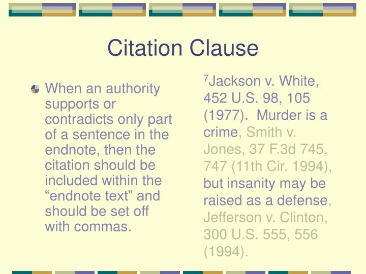 "When an authority supports or contradicts only part of a sentence in the endnote, then the citation should be included within the ""endnote text"" and should be set off with commas."