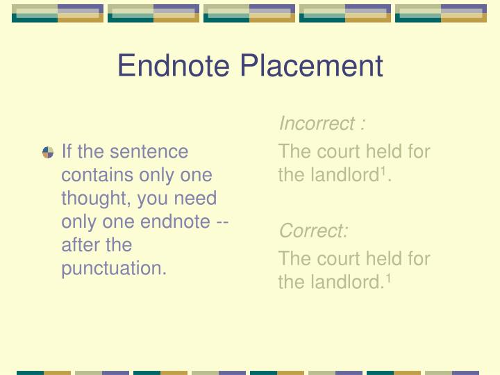 If the sentence contains only one thought, you need only one endnote -- after the punctuation.