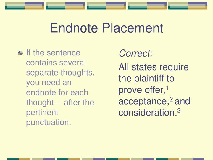 If the sentence contains several separate thoughts, you need an endnote for each thought -- after the pertinent punctuation.