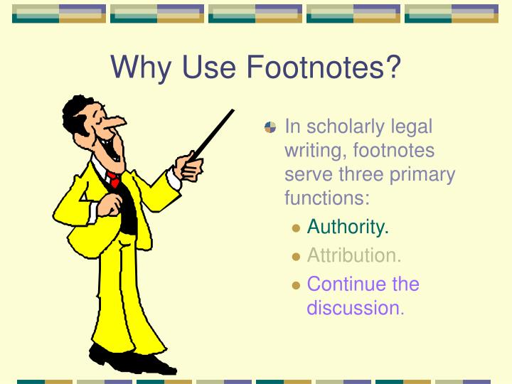 In scholarly legal writing, footnotes serve three primary functions: