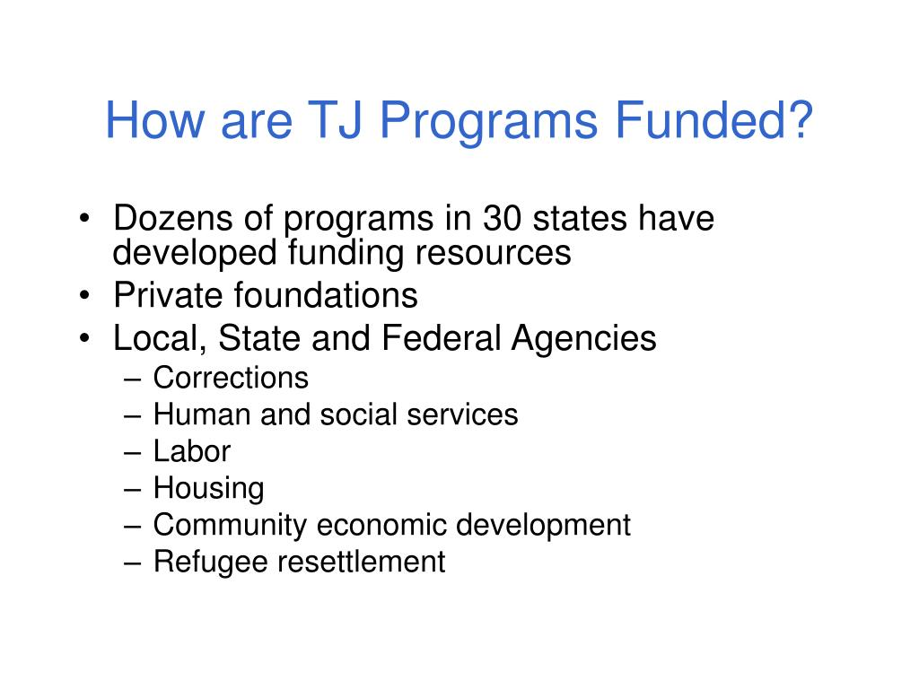 How are TJ Programs Funded?