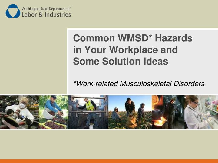 Common wmsd hazards in your workplace and some solution ideas l.jpg