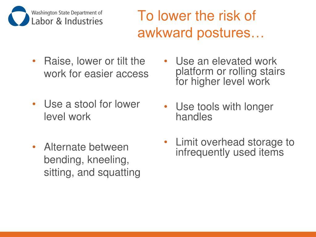 Raise, lower or tilt the work for easier access