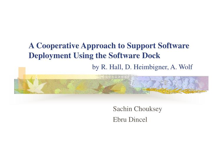 A Cooperative Approach to Support Software Deployment Using the Software Dock