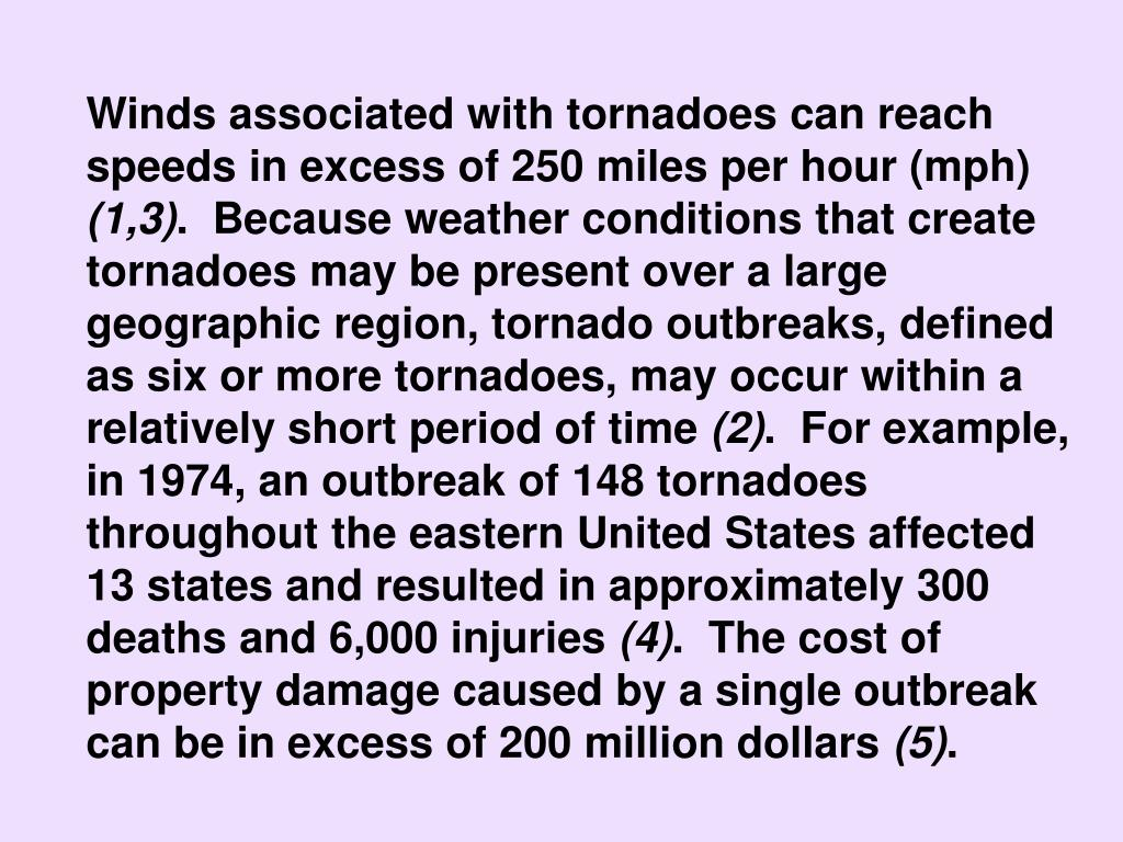 Winds associated with tornadoes can reach speeds in excess of 250 miles per hour (mph)