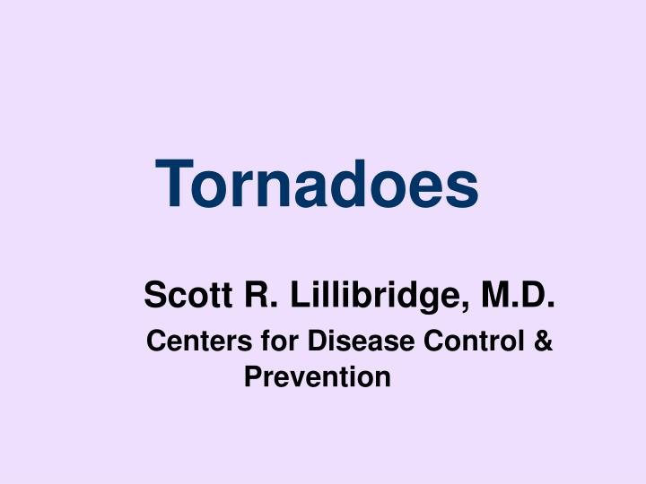 Tornadoes scott r lillibridge m d centers for disease control prevention