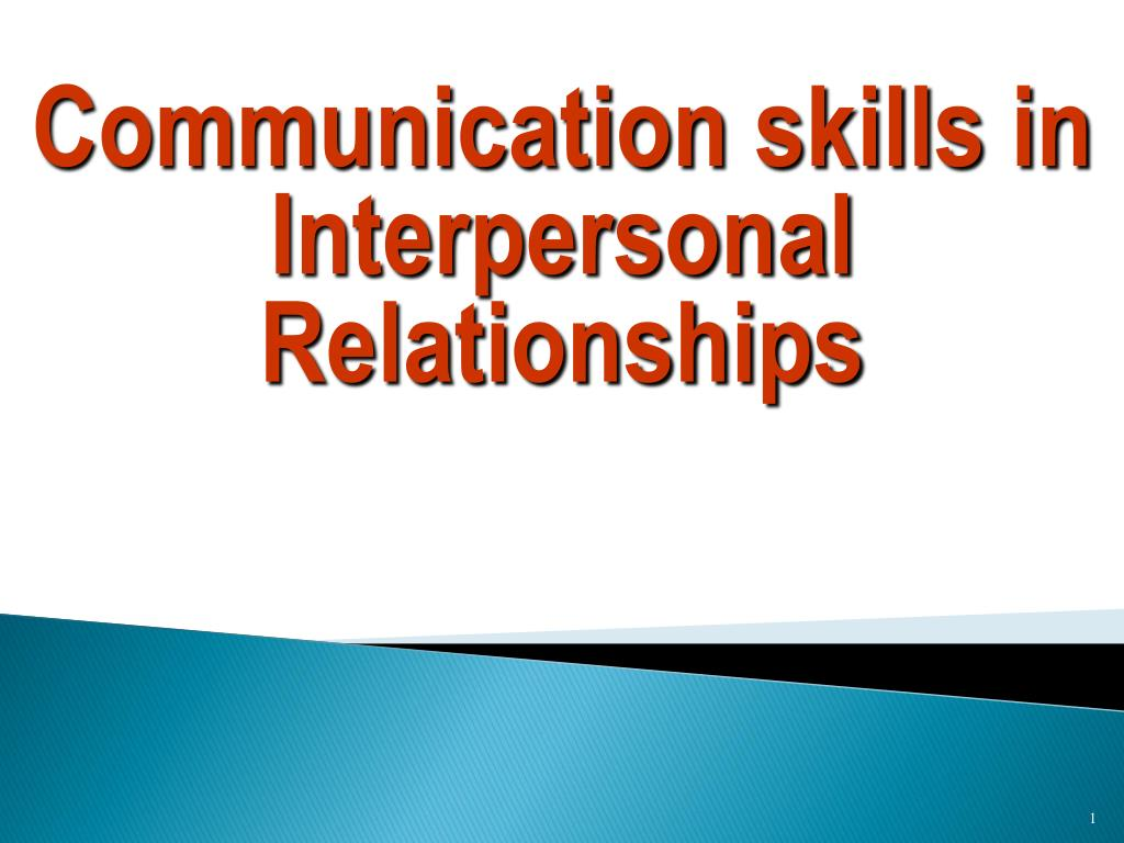 ppt communication skills in interpersonal relationships communication skills in interpersonal relationships