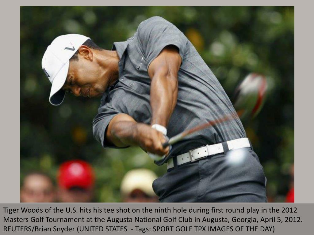 Tiger Woods of the U.S. hits his tee shot on the ninth hole during first round play in the 2012 Masters Golf Tournament at the Augusta National Golf Club in Augusta, Georgia, April 5, 2012. REUTERS/Brian Snyder (UNITED STATES  - Tags: SPORT GOLF TPX IMAGES OF THE DAY)