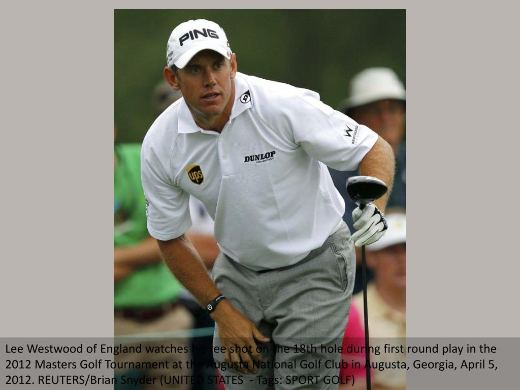 Lee Westwood of England watches his tee shot on the 18th hole during first round play in the 2012 Masters Golf Tournament at the Augusta National Golf Club in Augusta, Georgia, April 5, 2012. REUTERS/Brian Snyder (UNITED STATES  - Tags: SPORT GOLF)