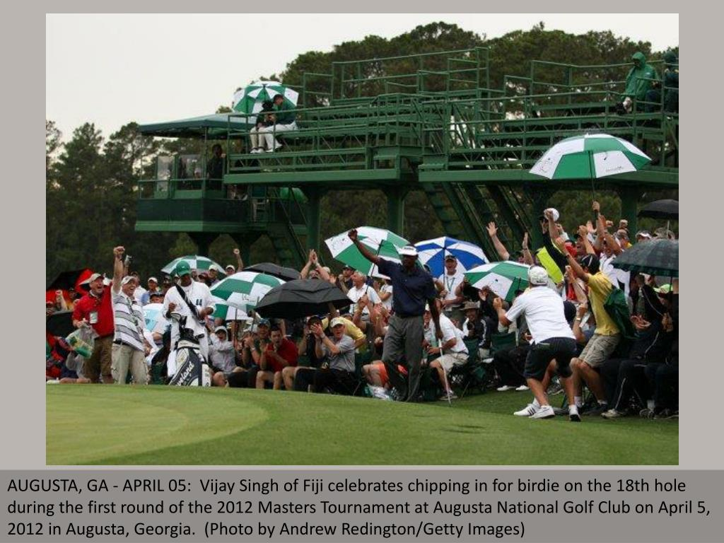 AUGUSTA, GA - APRIL 05:  Vijay Singh of Fiji celebrates chipping in for birdie on the 18th hole during the first round of the 2012 Masters Tournament at Augusta National Golf Club on April 5, 2012 in Augusta, Georgia.  (Photo by Andrew Redington/Getty Images)