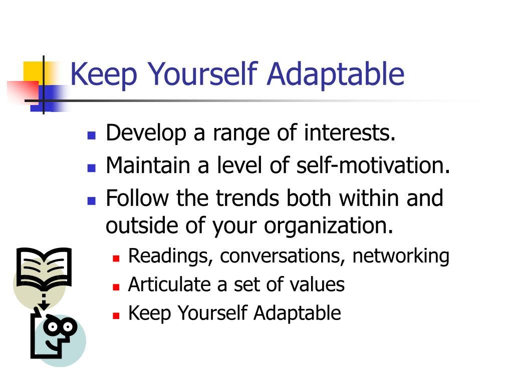 Keep Yourself Adaptable