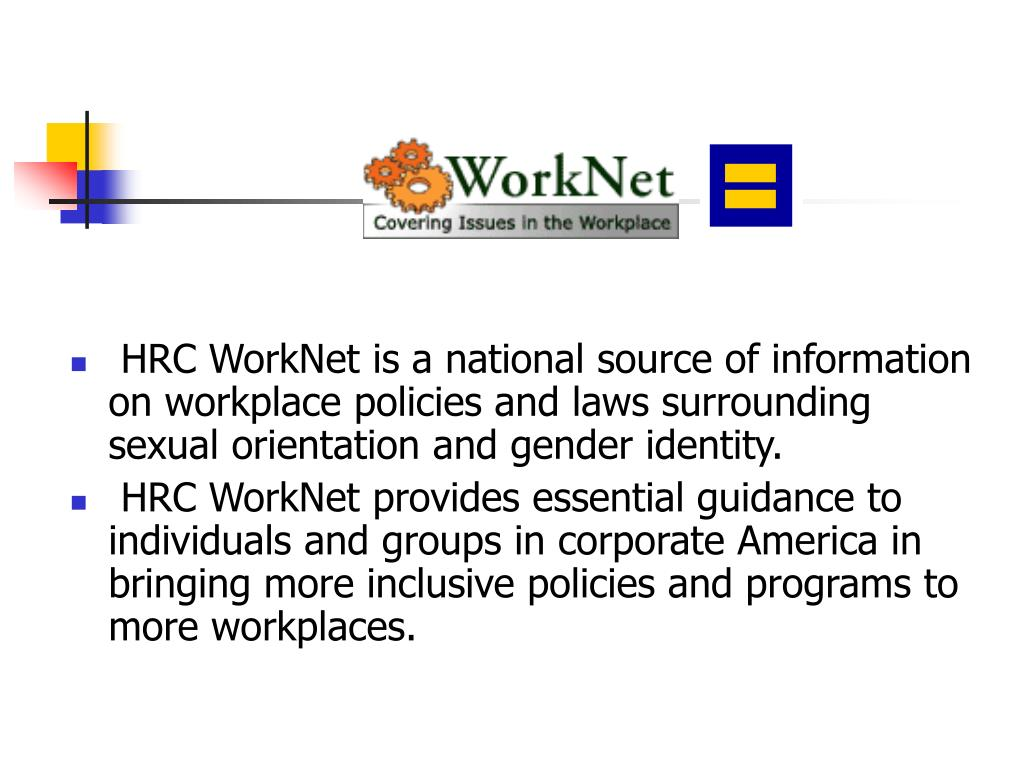 HRC WorkNet is a national source of information on workplace policies and laws surrounding sexual orientation and gender identity.