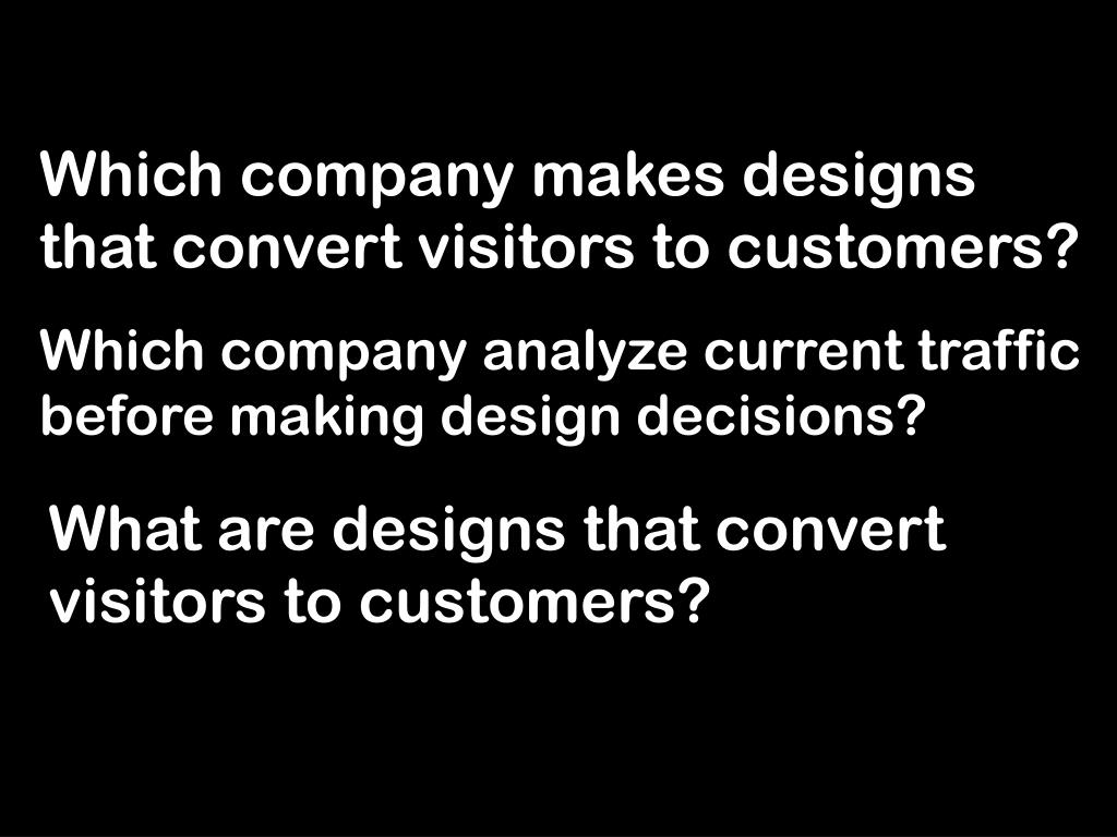 Which company makes designs that convert visitors to customers?