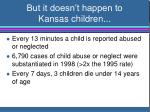 but it doesn t happen to kansas children