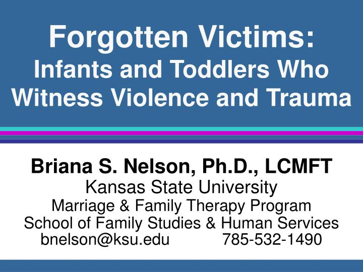 Forgotten victims infants and toddlers who witness violence and trauma