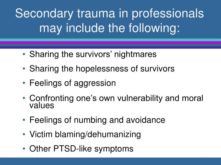 Secondary trauma in professionals may include the following: