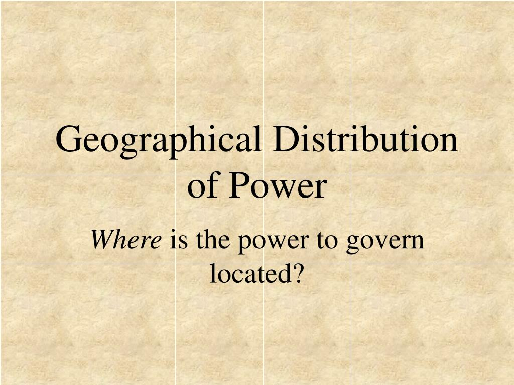 Geographical Distribution of Power