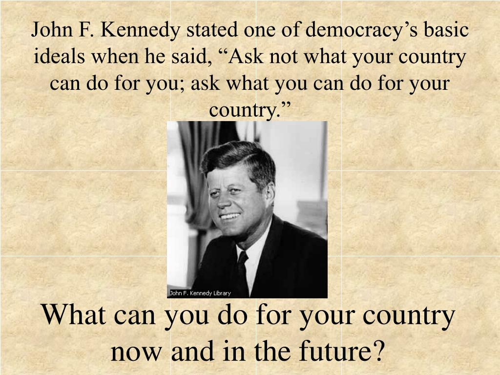 What can you do for your country now and in the future?