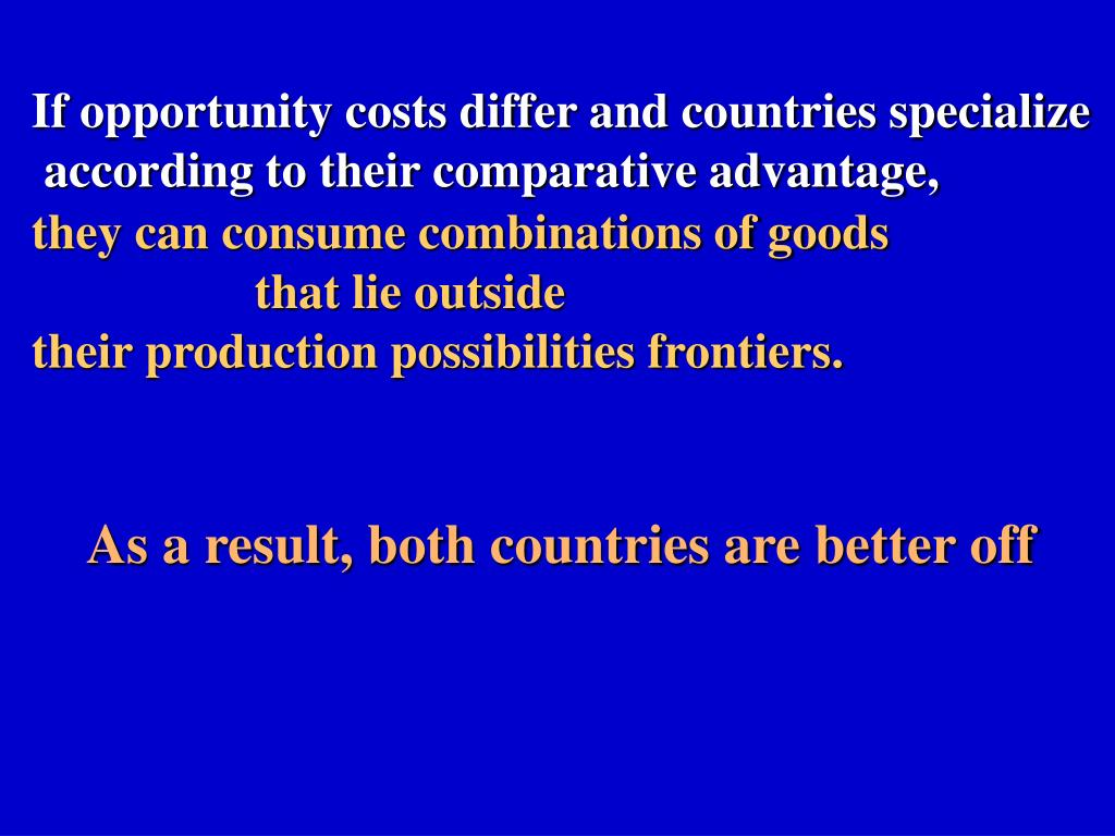 If opportunity costs differ and countries specialize
